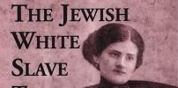 Raquel Liberman Jewish White  Slave Trade